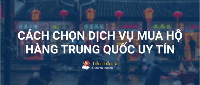 4 tiêu chí vàng khi chọn dịch vụ mua hàng hộ Trung Quốc